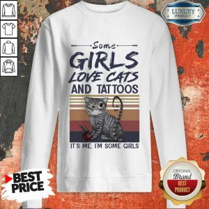Some Girls Love Cats And Tattoos It Is Me I Am Some Girls Vintage Sweatshirt