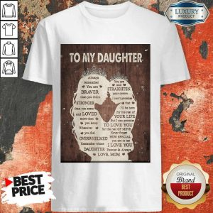 To My Daughter Always Remember You Are Braver Than You Think Mothers Day Shirt