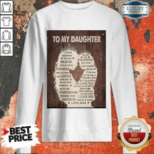 To My Daughter Always Remember You Are Braver Than You Think Mothers Day Sweatshirt