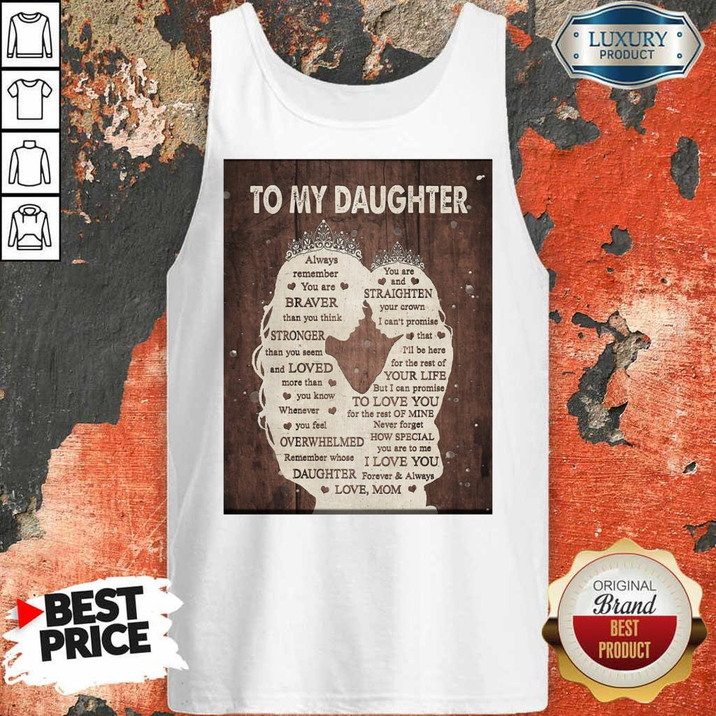 To My Daughter Always Remember You Are Braver Than You Think Mothers Day Tank Top