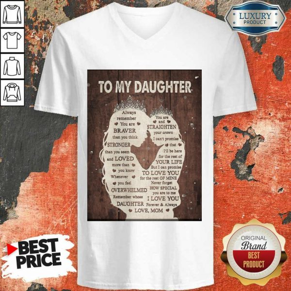 To My Daughter Always Remember You Are Braver Than You Think Mothers Day V-Neck