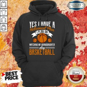 Yes I Have A Retirement Plan Basketball Hoodie