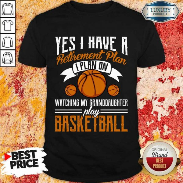 Yes I Have A Retirement Plan Basketball Shirt